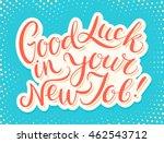good luck in your new job  | Shutterstock .eps vector #462543712