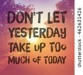 Small photo of Inspirational Typographic Quote - Don't let yesterday take up too much of today