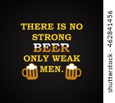 there is no strong beer   funny ... | Shutterstock .eps vector #462841456