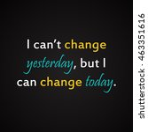 i can't change yesterday but i... | Shutterstock .eps vector #463351616