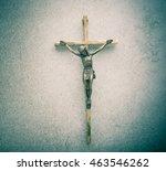 crucifix of jesus on the cross... | Shutterstock . vector #463546262
