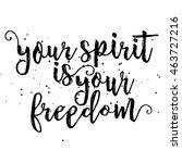 your spirit is your freedom.... | Shutterstock .eps vector #463727216