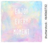 enjoy every moment.... | Shutterstock . vector #464060732