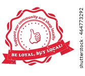 be loyal  buy local. support... | Shutterstock .eps vector #464773292