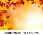 autumn leaves on a sunny... | Shutterstock . vector #465548798
