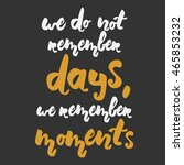 we do not remember days  we... | Shutterstock .eps vector #465853232