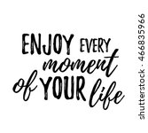 Enjoy Every Moment Of Your Lif...