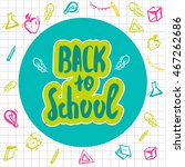 back to school lettering hand... | Shutterstock . vector #467262686