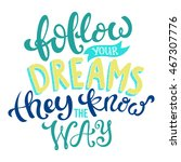 follow your dreams they know... | Shutterstock .eps vector #467307776