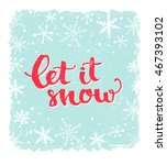 let it snow. inspirational... | Shutterstock .eps vector #467393102