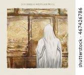 western wall jerusalem  prayer. ... | Shutterstock . vector #467426786