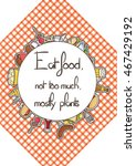 food quote. eat food. not too... | Shutterstock .eps vector #467429192