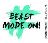 beast mode on   brush lettering ... | Shutterstock .eps vector #467540375