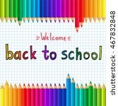 back to school. colored pencils ... | Shutterstock .eps vector #467832848