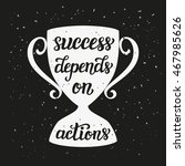 success depends on actions.... | Shutterstock .eps vector #467985626