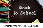 back to school. blackboard with ... | Shutterstock . vector #468330986