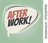 after work retro cartoon balloon   Shutterstock .eps vector #470182946