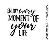 enjoy every moment of your life.... | Shutterstock .eps vector #470262092