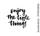 enjoy the little things. modern ... | Shutterstock .eps vector #470442836