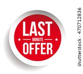 last minute offer round label... | Shutterstock .eps vector #470712836