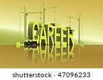tower cranes building the word career in 3D letters - stock photo
