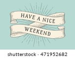 Ribbon with inscription Have a nice weekend. Old vintage ribbon banners with leaves and drawing in engraving style and light rays, sunburst in backdrop. Hand drawn design element. Vector Illustration | Shutterstock vector #471952682