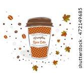 pumpkin spice latte sign text... | Shutterstock .eps vector #472149685