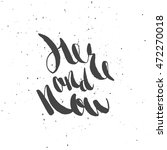 here and now. hand lettering... | Shutterstock .eps vector #472270018