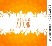 autumn background with leaves... | Shutterstock .eps vector #472412575