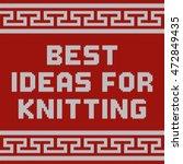 best ideas for knitting design... | Shutterstock .eps vector #472849435