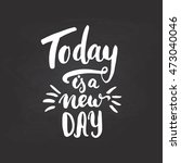 today is a new day   hand drawn ... | Shutterstock .eps vector #473040046
