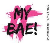 my bae   brush lettering vector ... | Shutterstock .eps vector #474957832