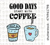 good days start with coffee  ... | Shutterstock .eps vector #474961798