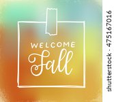 welcome fall.  hand lettering... | Shutterstock .eps vector #475167016