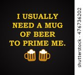 i usually need a beer   funny... | Shutterstock .eps vector #476736202