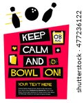 keep calm and bowl on   flat... | Shutterstock .eps vector #477236122