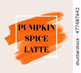 pumpkin spice latte sign text... | Shutterstock .eps vector #477487642