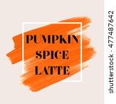 pumpkin spice latte sign text... | Shutterstock .eps vector #477487642