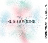 enjoy every moment.... | Shutterstock . vector #477508876