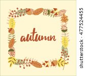 organic frame with autumn... | Shutterstock .eps vector #477524455