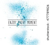 enjoy every moment.... | Shutterstock . vector #477789826