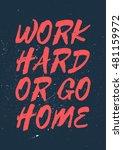 work hard or go home  ...   Shutterstock . vector #481159972