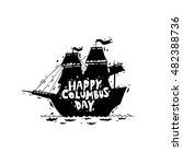 happy columbus day. ship. black ...   Shutterstock .eps vector #482388736