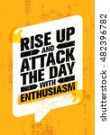 rise up and attack the day with ... | Shutterstock .eps vector #482396782