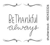 hand lettering be thankful... | Shutterstock .eps vector #482432326