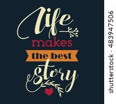 life makes the best story.... | Shutterstock .eps vector #483947506