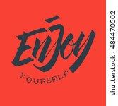 enjoy yourself. hand drawn... | Shutterstock .eps vector #484470502