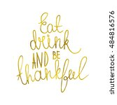eat  drink and be thankful hand ... | Shutterstock . vector #484816576