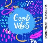 hand drawn phrase good vibes.... | Shutterstock .eps vector #485051845