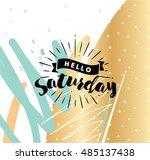 hello saturday. inspirational... | Shutterstock .eps vector #485137438